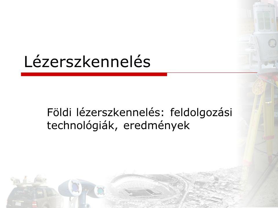 Lézerszkennelés Földi lézerszkennelés: feldolgozási technológiák, eredmények