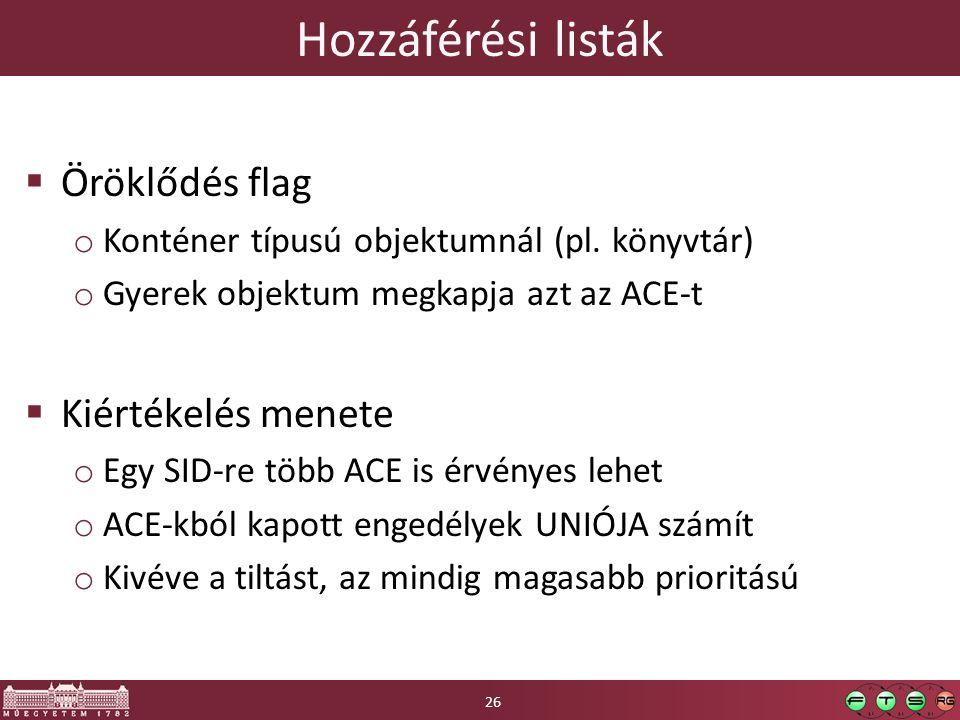 Hozzáférési listák  Öröklődés flag o Konténer típusú objektumnál (pl. könyvtár) o Gyerek objektum megkapja azt az ACE-t  Kiértékelés menete o Egy SI