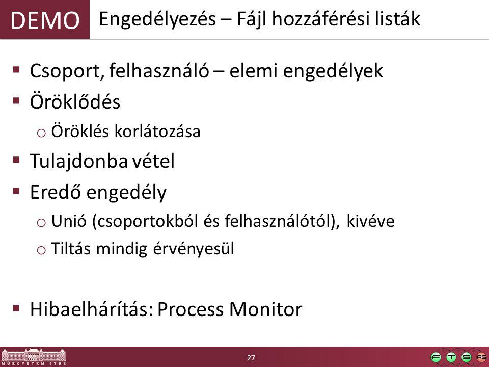 DEMO  Csoport, felhasználó – elemi engedélyek  Öröklődés o Öröklés korlátozása  Tulajdonba vétel  Eredő engedély o Unió (csoportokból és felhasználótól), kivéve o Tiltás mindig érvényesül  Hibaelhárítás: Process Monitor Engedélyezés – Fájl hozzáférési listák 27