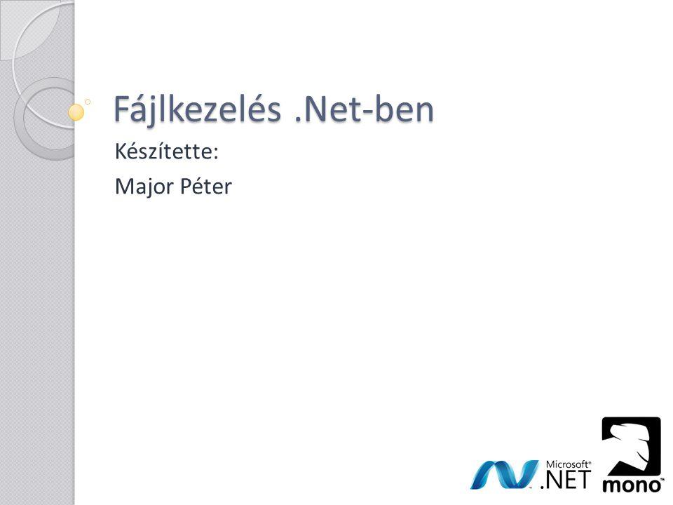 Előszó Az alábbi diavetítés tömören összefoglalja a.Net-es fájlkezelés sajátosságait.