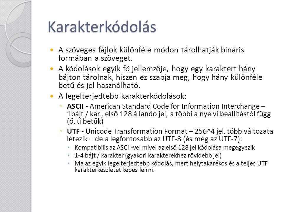 """Karakterkódolás a.NET-ben A System.Text.Encoding osztály tagjaival, pl.: ◦ Encoding.ASCII ◦ Encoding.UTF8 Minden osztálynak az Encoding-ban van egy: ◦ byte[] GetBytes(string text): visszaadja a text-nek megfelelő bájtömböt az adott kódolásban ◦ string GetString(byte[] bytes, int index, int count): visszaadja a bytes tömbnek megfelelő string-et (az """"index a kezdő index a bájttömbben, a """"count a kikódolandó bájtok száma) Ezen osztály elemeit kell megadni számos a szövegfájlokat kezelő parancsnak."""