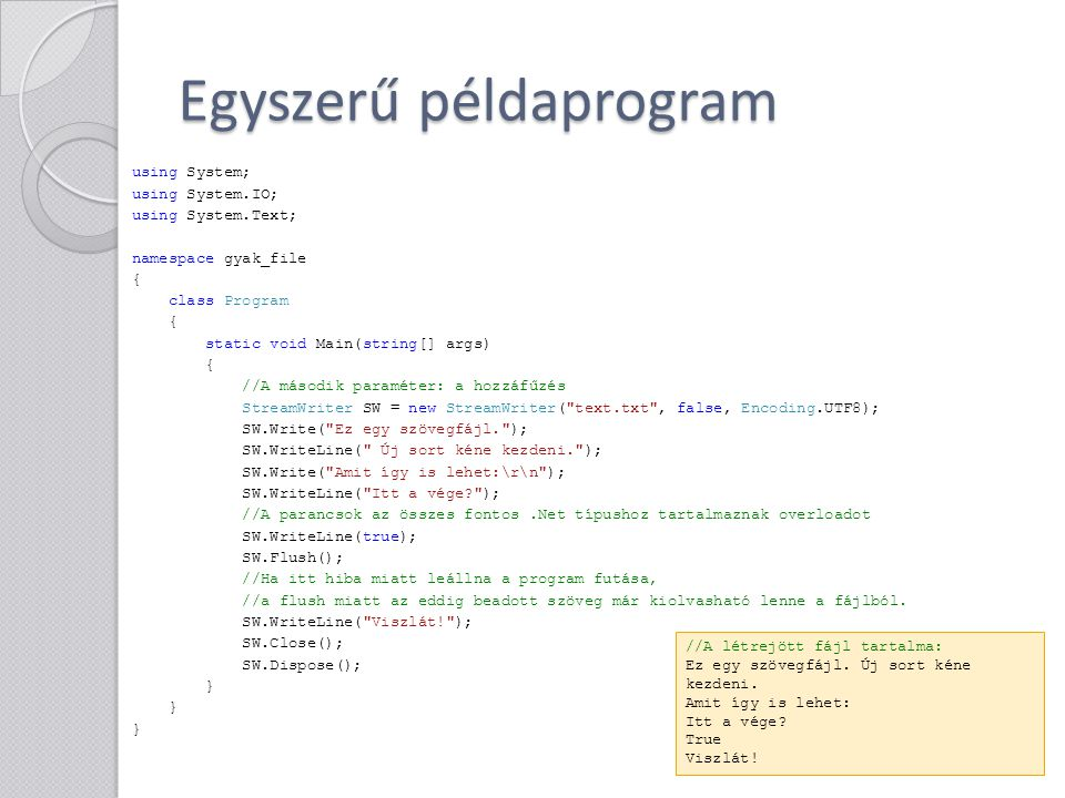 Egyszerű példaprogram using System; using System.IO; using System.Text; namespace gyak_file { class Program { static void Main(string[] args) { //A má