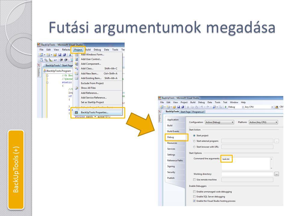Feladat fájl A feladat fájl mintája: Elhelyezése az előző dia argumentuma szerint: ◦ \BackUpTools\BackUpTools\bin\Debug Tipp: ◦ Projektkönyvtár megnyitása legegyszerűbb, ha a Solution Explorer-ben a projektnévre jobb gombbal kattintva a helyi menüből kiválasztjuk az Open Folder in Windows Explorer menüpontot.