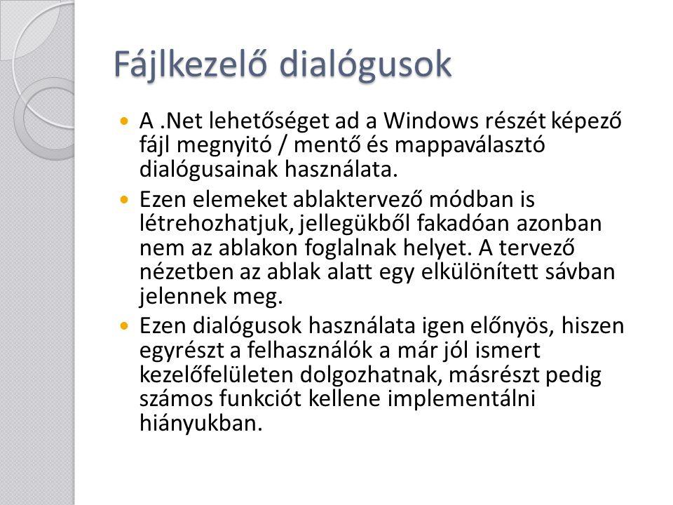 A fájlmegnyitás dialógus System.Windows.Forms.OpenFileDialog Fő mezői és metódusai: ◦ DialogResult ShowDialog (): a dialógus megjelenítése, ha a visszatérési érték DialogResult.OK, akkor a felhasználó az OK gombra kattintva zárta be az ablakot.