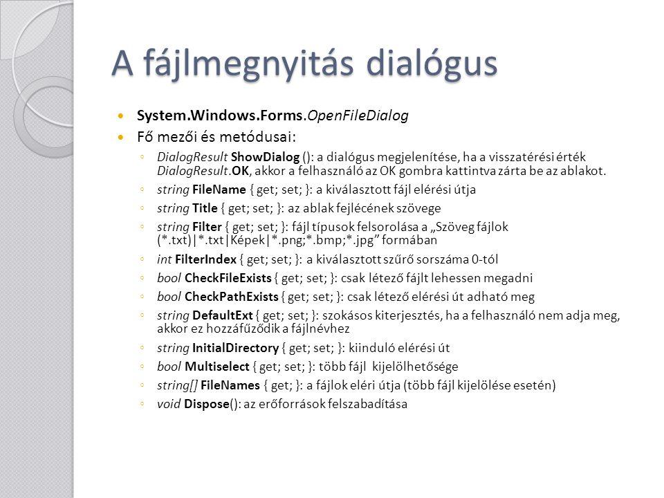 A fájlmentés dialógus System.Windows.Forms.SaveFileDialog Fő mezői és metódusai: ◦ DialogResult ShowDialog (): a dialógus megjelenítése, ha a visszatérési érték DialogResult.OK, akkor a felhasználó az OK gombra kattintva zárta be az ablakot.