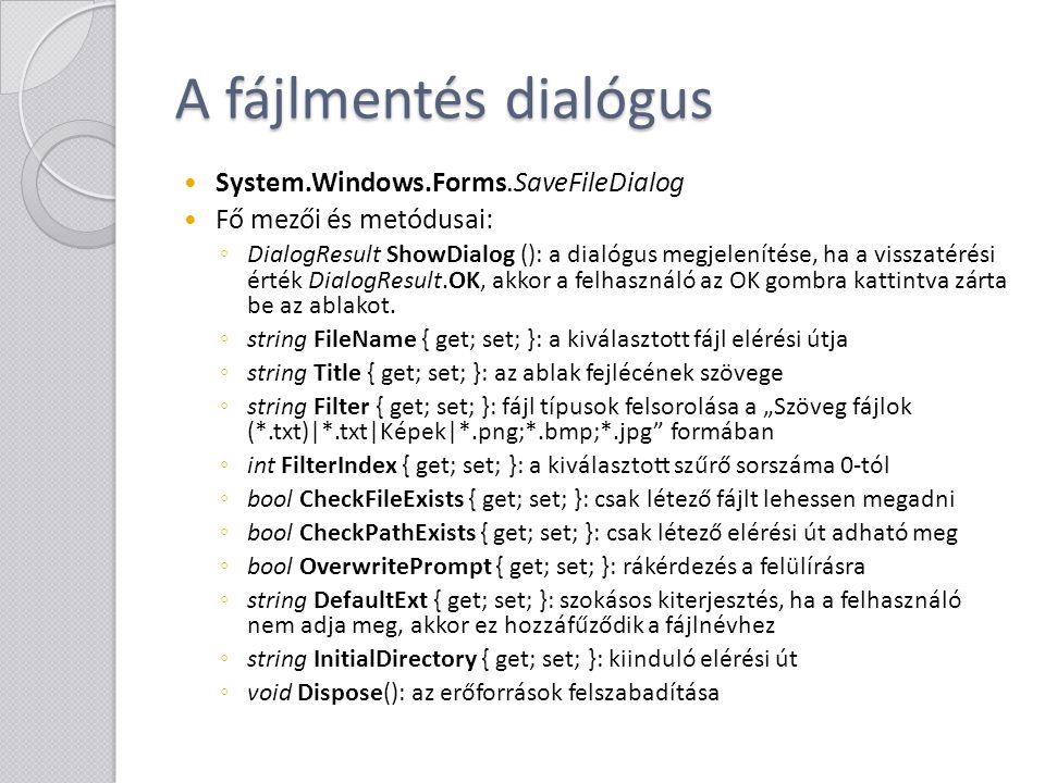 A könyvtárválasztó dialógus System.Windows.Forms.FolderBrowserDialog Fő mezői és metódusai: ◦ DialogResult ShowDialog (): a dialógus megjelenítése, ha a visszatérési érték DialogResult.OK, akkor a felhasználó az OK gombra kattintva zárta be az ablakot.