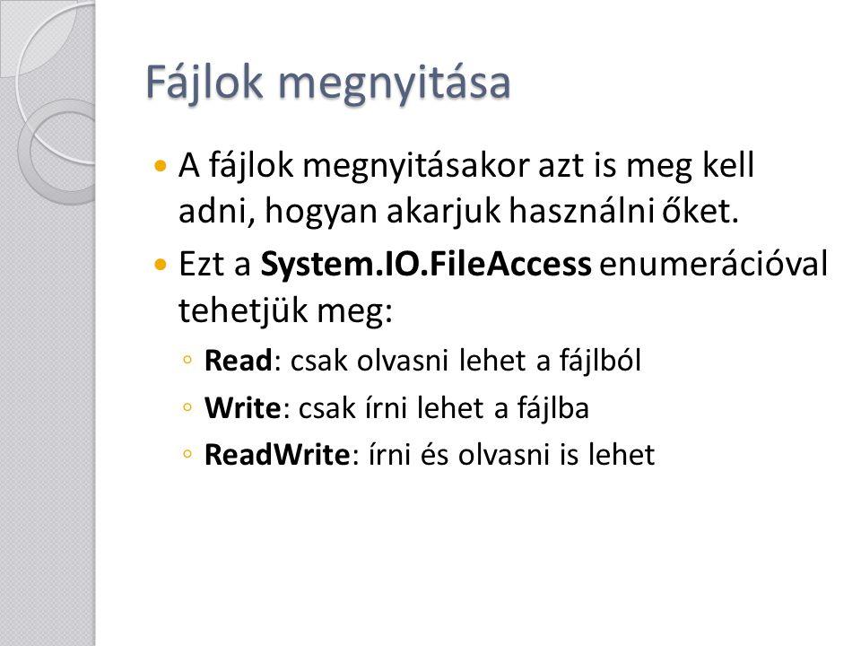 """A FileStream osztály tagjai A FileStream osztály fontosabb tagfüggvényei és mezői: ◦ int Read ( byte[] array, int offset, int count ): olvasás byte tömbbe az """"offset indextől (a tömbben), maximum """"count karakterig, a visszatérési érték a kiolvasott karakterek száma ◦ void Write ( byte[] array, int offset, int count ): byte tömb írása fájlba, az """"offset indextől (a tömbben), a """"count -al a kiírandó karakterek száma adható meg"""