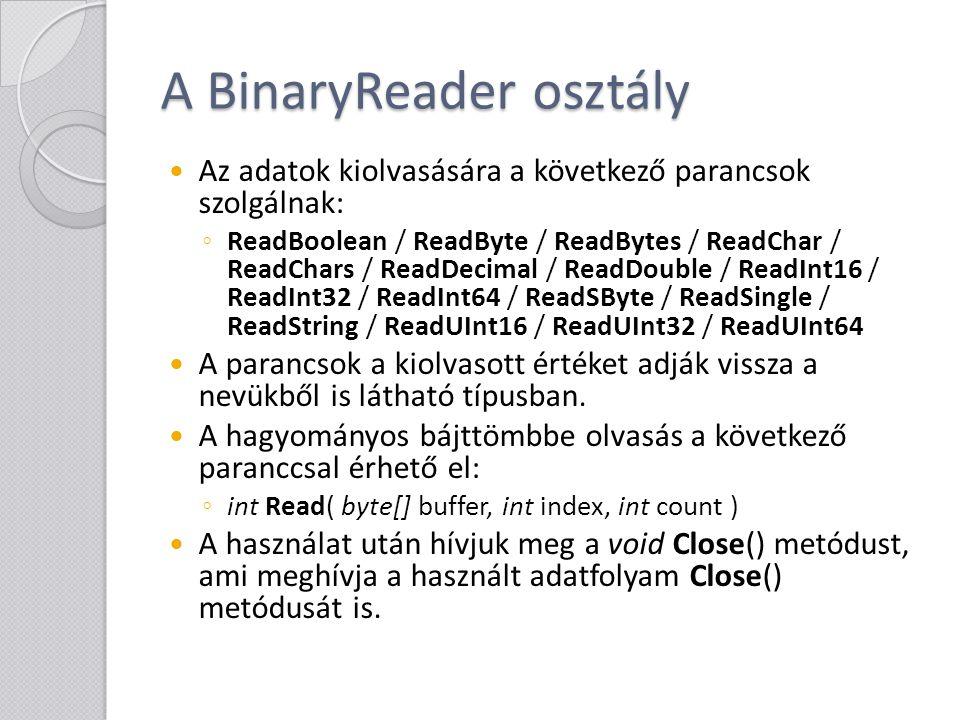 A BinaryWriter osztály A System.IO.BinaryWriter osztály egyszerű.Net adattípusok fájlba írására szolgál.