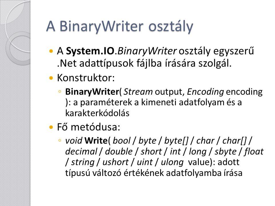 A BinaryWriter osztály Ugyanúgy pozícionálunk, mint minden adatfolyamban: ◦ long Seek( int offset, SeekOrigin origin ) A puffer fájlba írását a void Flush() metódussal kényszeríthetjük.