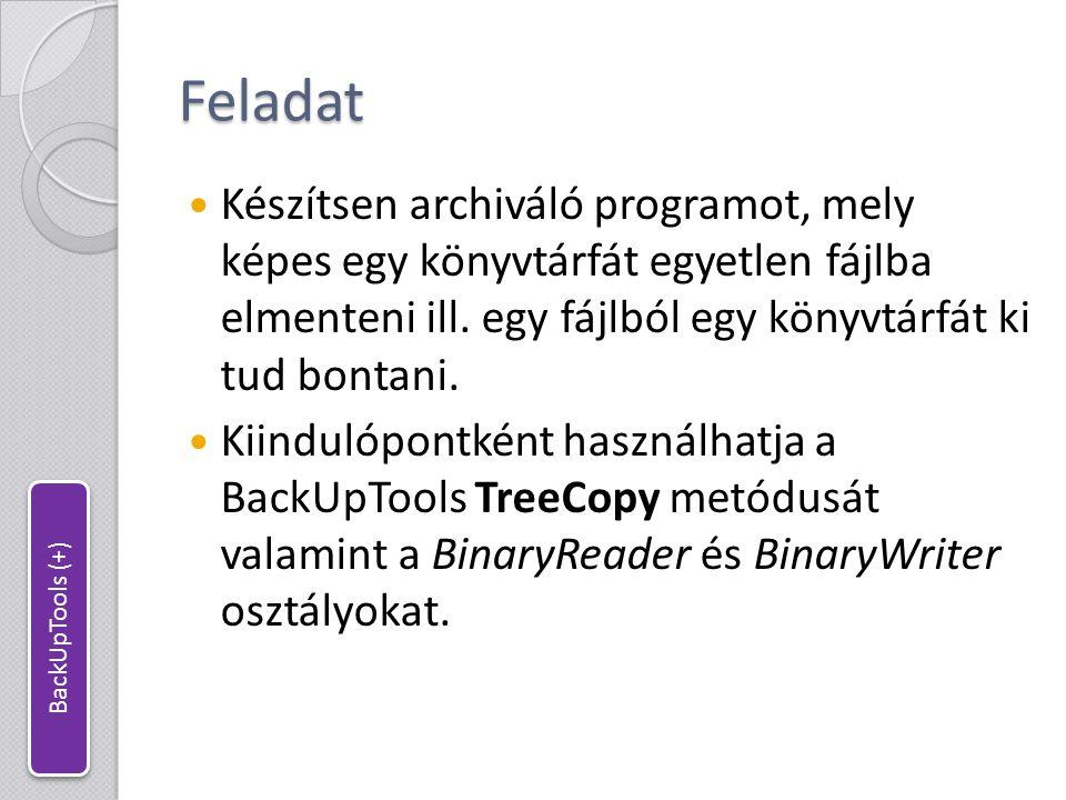 Fájl írása adatfolyamba //A puffer mérete: MB const int BUFFERLEN = 1024 * 1024; //Fájl írása adatfolyamba public static void WriteFileToStream(Stream FS, string path) { //Bemeneti fájl megnyitása FileStream iFS = new FileStream(path, FileMode.Open, FileAccess.Read); //Fájl hosszának kiírása FS.Write(BitConverter.GetBytes(iFS.Length), 0, 8); //Fájl bemásolása byte[] data = new byte[BUFFERLEN]; int readedBytes; while (iFS.Position < iFS.Length) { readedBytes = iFS.Read(data, 0, BUFFERLEN); FS.Write(data, 0, readedBytes); } iFS.Close(); } BackUpTools (+)