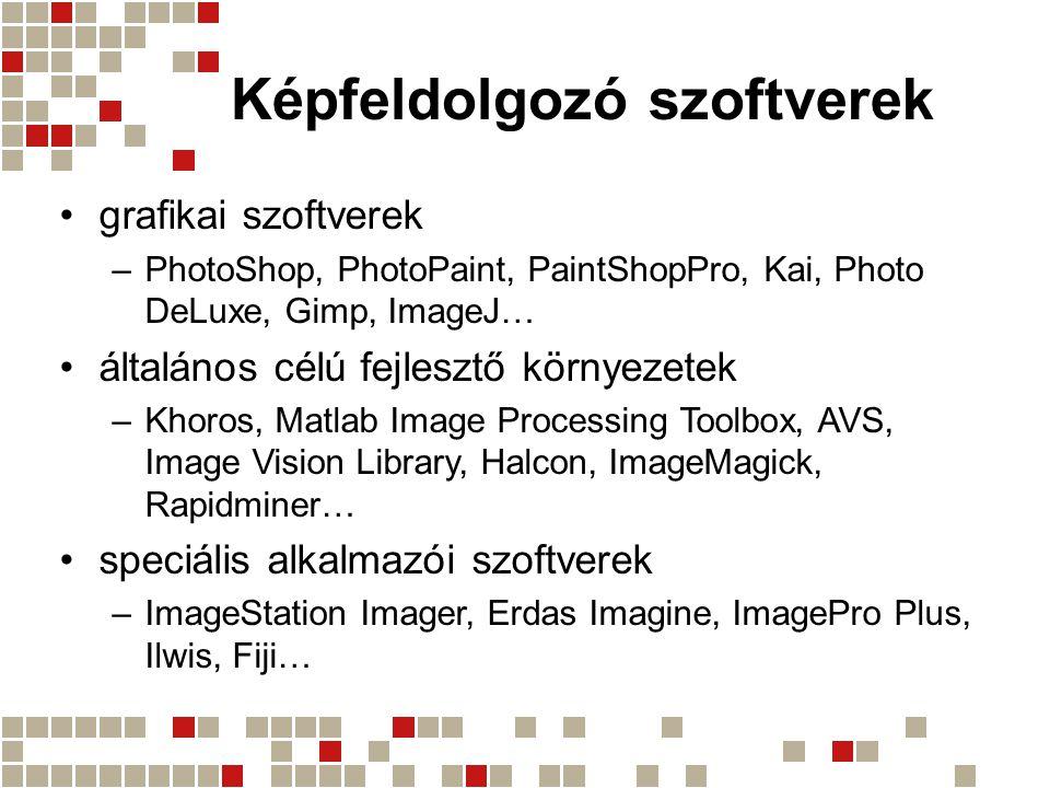Képfeldolgozó szoftverek grafikai szoftverek –PhotoShop, PhotoPaint, PaintShopPro, Kai, Photo DeLuxe, Gimp, ImageJ… általános célú fejlesztő környezet