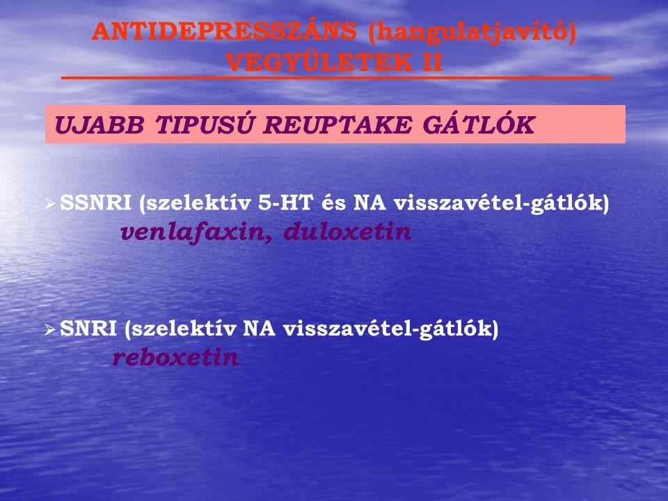 UJABB TIPUSÚ REUPTAKE GÁTLÓK ANTIDEPRESSZÁNS (hangulatjavító) VEGYÜLETEK II  SSNRI (szelektív 5-HT és NA visszavétel-gátlók) venlafaxin, duloxetin 