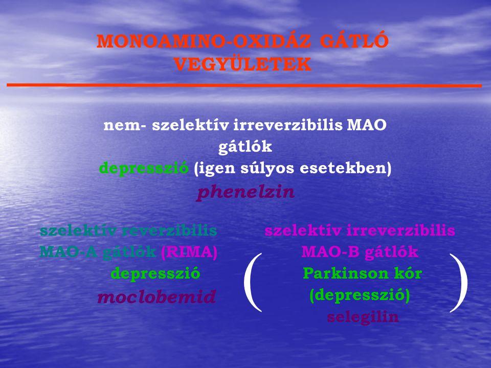 MONOAMINO-OXIDÁZ GÁTLÓ VEGYÜLETEK nem- szelektív irreverzibilis MAO gátlók depresszió (igen súlyos esetekben) phenelzin szelektív irreverzibilis MAO-B