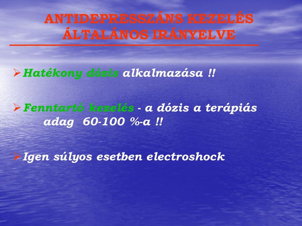 ANTIDEPRESSZÁNS KEZELÉS ÁLTALÁNOS IRÁNYELVE  Igen súlyos esetben electroshock  Hatékony dózis alkalmazása !!  Fenntartó kezelés - a dózis a terápiá
