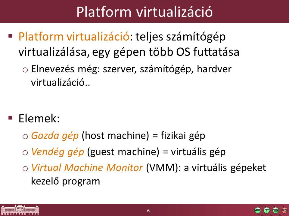 Platform virtualizáció  Platform virtualizáció: teljes számítógép virtualizálása, egy gépen több OS futtatása o Elnevezés még: szerver, számítógép, hardver virtualizáció..
