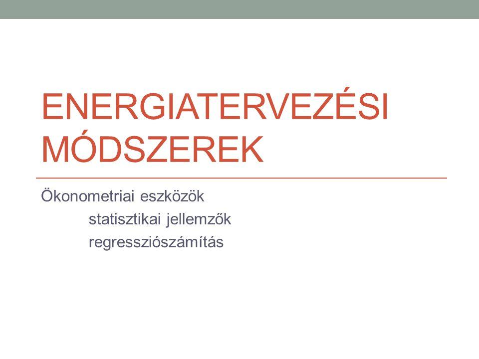 ENERGIATERVEZÉSI MÓDSZEREK Ökonometriai eszközök statisztikai jellemzők regressziószámítás