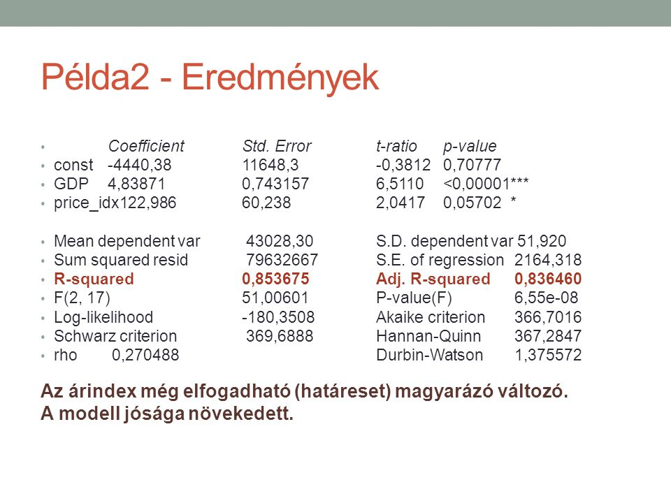 Példa2 - Eredmények CoefficientStd. Errort-ratiop-value const-4440,3811648,3-0,38120,70777 GDP4,838710,7431576,5110<0,00001*** price_idx122,98660,2382