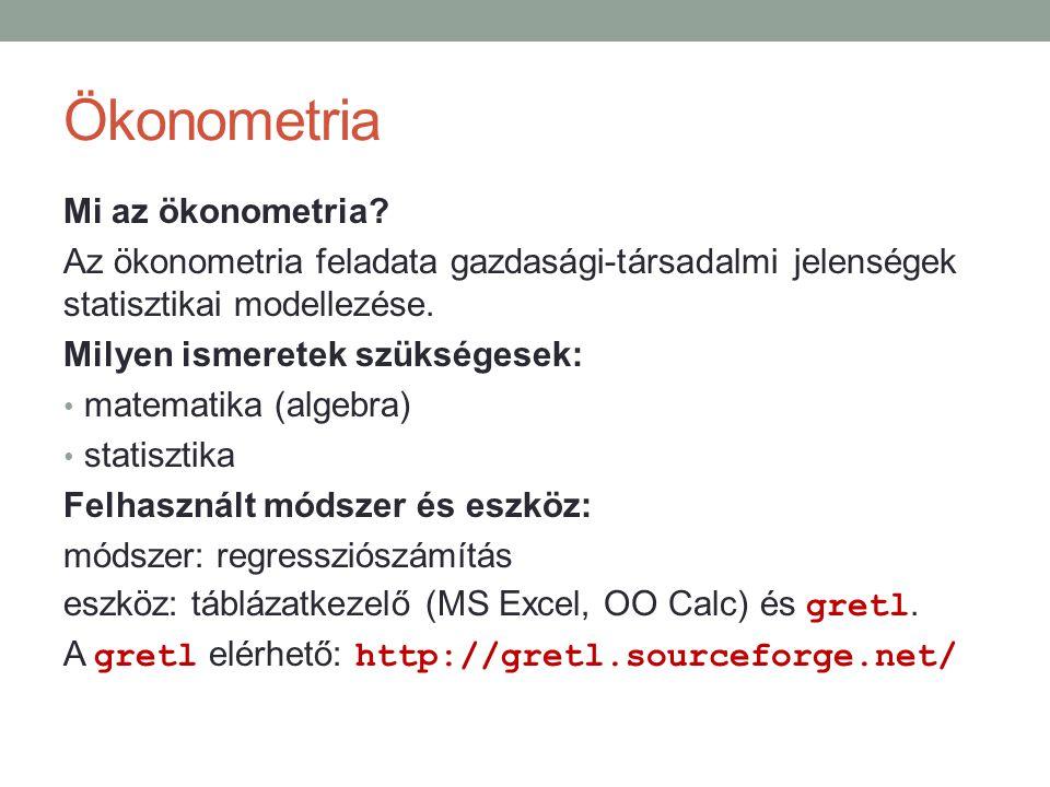 Ökonometria Mi az ökonometria? Az ökonometria feladata gazdasági-társadalmi jelenségek statisztikai modellezése. Milyen ismeretek szükségesek: matemat