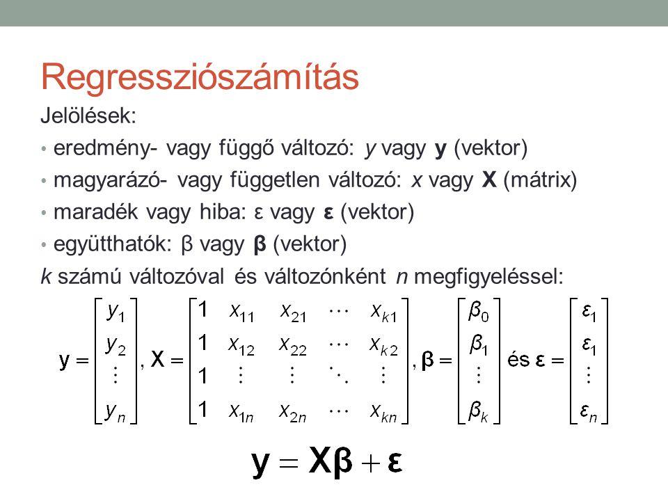 Regressziószámítás Jelölések: eredmény- vagy függő változó: y vagy y (vektor) magyarázó- vagy független változó: x vagy X (mátrix) maradék vagy hiba: