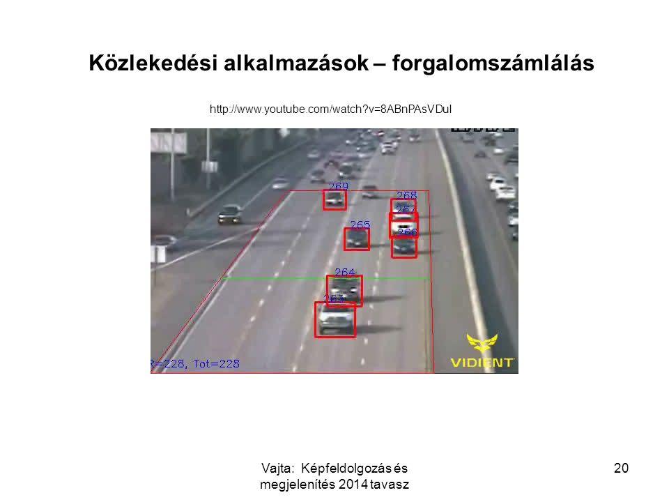 Vajta: Képfeldolgozás és megjelenítés 2014 tavasz 20 Közlekedési alkalmazások – forgalomszámlálás http://www.youtube.com/watch?v=8ABnPAsVDuI