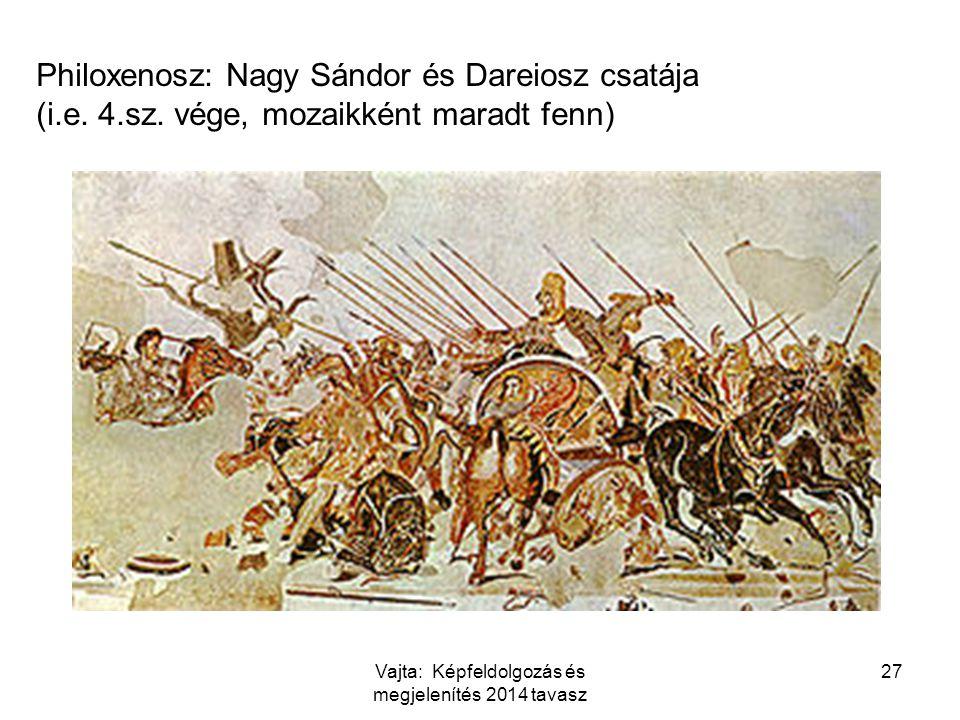 Philoxenosz: Nagy Sándor és Dareiosz csatája (i.e. 4.sz. vége, mozaikként maradt fenn) 27Vajta: Képfeldolgozás és megjelenítés 2014 tavasz