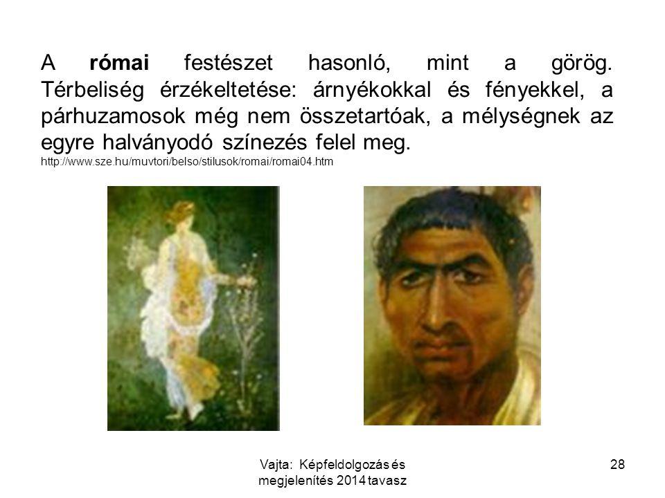 A római festészet hasonló, mint a görög. Térbeliség érzékeltetése: árnyékokkal és fényekkel, a párhuzamosok még nem összetartóak, a mélységnek az egyr