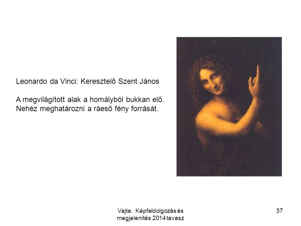Leonardo da Vinci: Keresztelő Szent János A megvilágított alak a homályból bukkan elő. Nehéz meghatározni a ráeső fény forrását. 37Vajta: Képfeldolgoz