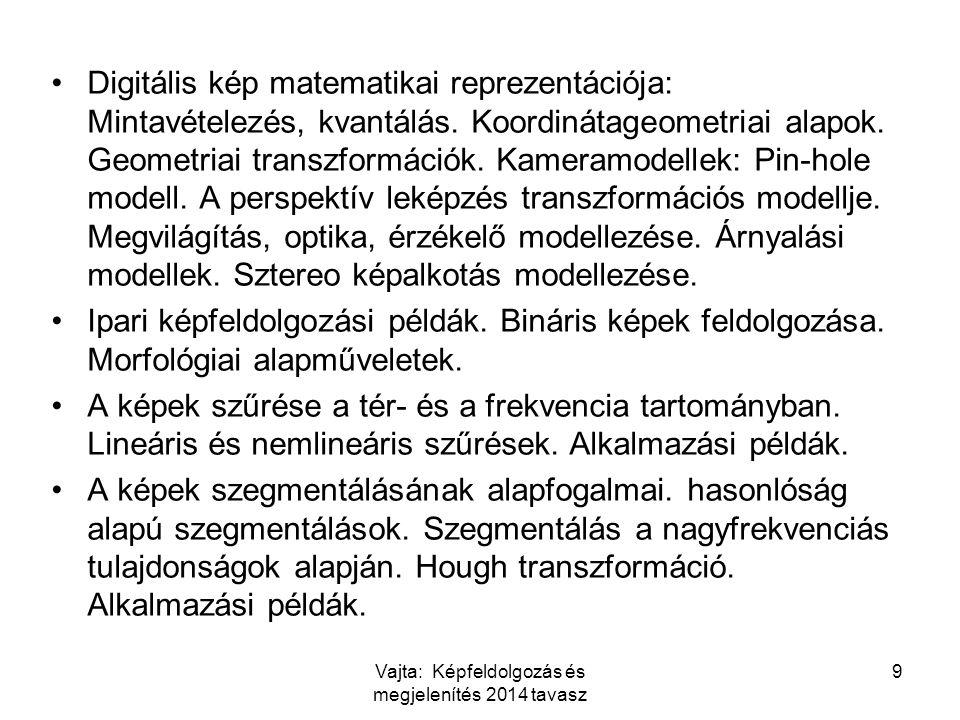 Digitális kép matematikai reprezentációja: Mintavételezés, kvantálás. Koordinátageometriai alapok. Geometriai transzformációk. Kameramodellek: Pin-hol