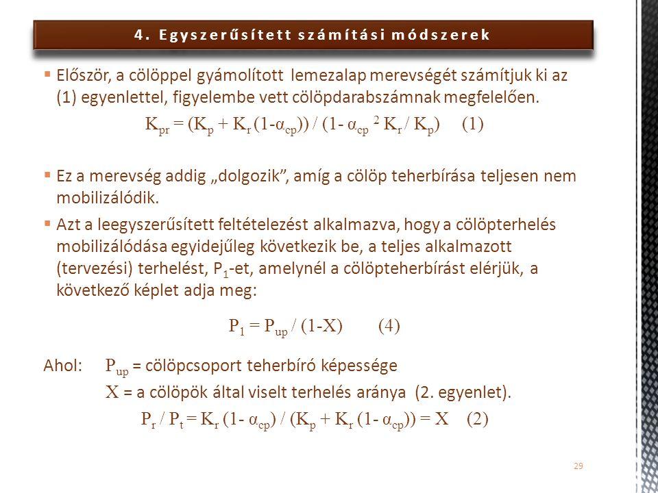 4. Egyszerűsített számítási módszerek  Először, a cölöppel gyámolított lemezalap merevségét számítjuk ki az (1) egyenlettel, figyelembe vett cölöpdar