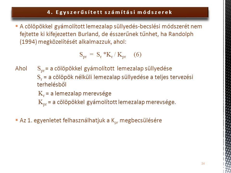 4. Egyszerűsített számítási módszerek  A cölöpökkel gyámolított lemezalap süllyedés-becslési módszerét nem fejtette ki kifejezetten Burland, de éssze