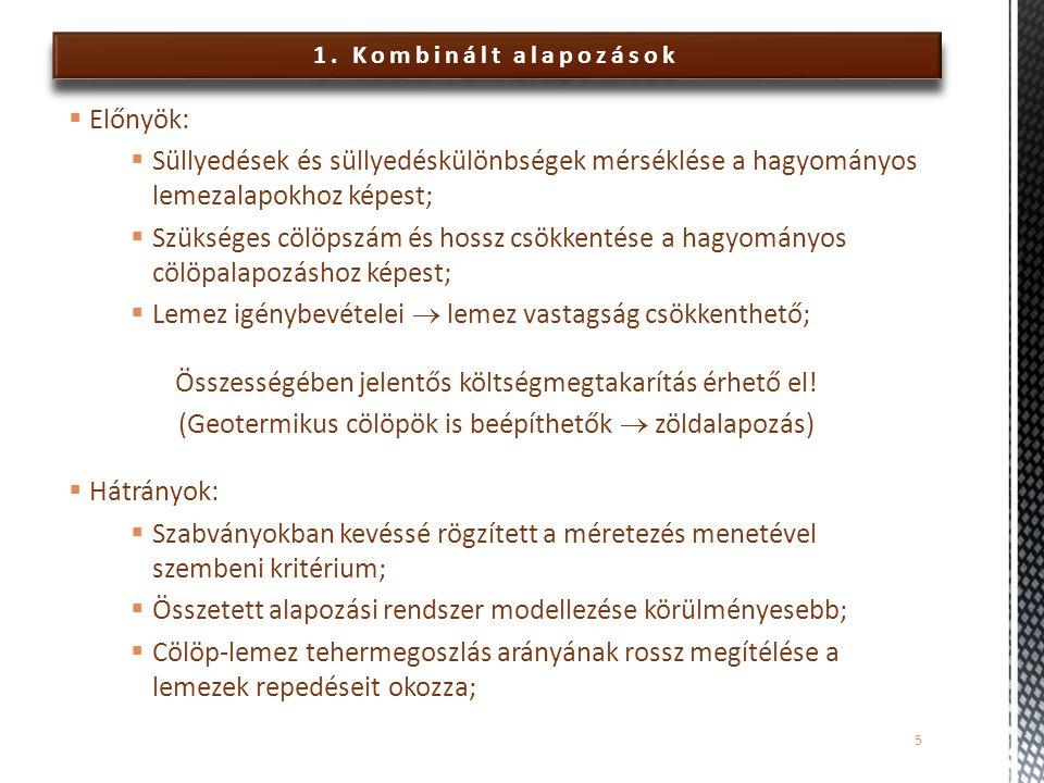 1. Kombinált alapozások  Előnyök:  Süllyedések és süllyedéskülönbségek mérséklése a hagyományos lemezalapokhoz képest;  Szükséges cölöpszám és hoss