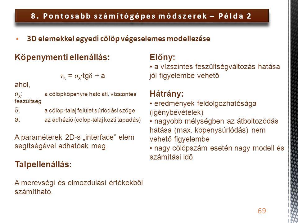 8. Pontosabb számítógépes módszerek – Példa 2 69  3D elemekkel egyedi cölöp végeselemes modellezése Köpenymenti ellenállás:  k =  x  tg δ + a ahol