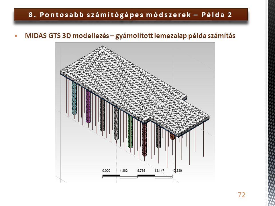 8. Pontosabb számítógépes módszerek – Példa 2 72  MIDAS GTS 3D modellezés – gyámolított lemezalap példa számítás