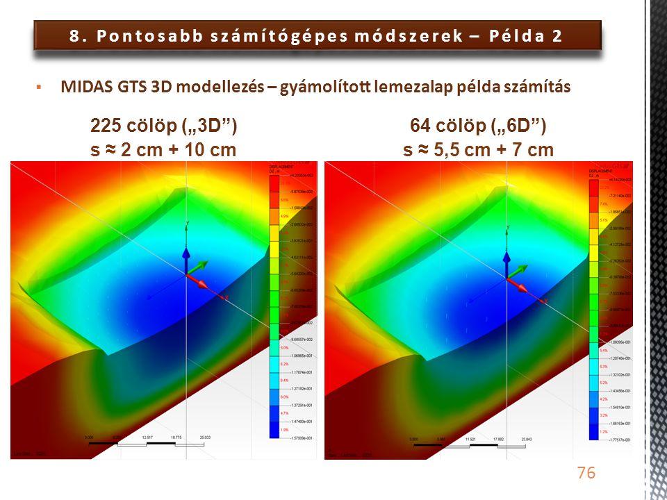 """8. Pontosabb számítógépes módszerek – Példa 2 76  MIDAS GTS 3D modellezés – gyámolított lemezalap példa számítás 225 cölöp (""""3D"""")64 cölöp (""""6D"""") s ≈"""