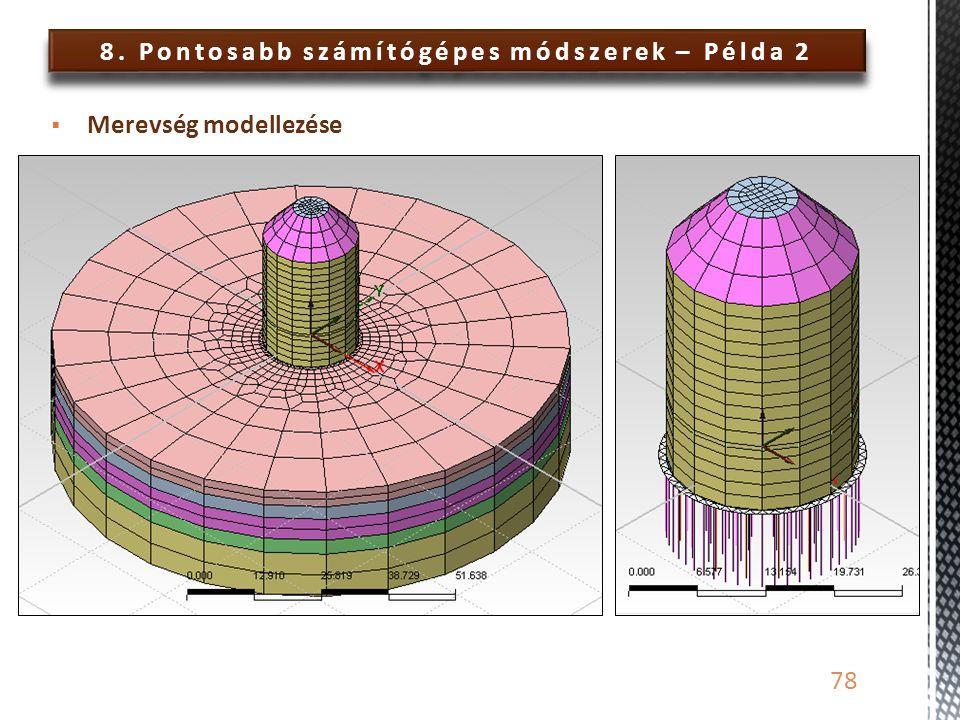 8. Pontosabb számítógépes módszerek – Példa 2 78  Merevség modellezése