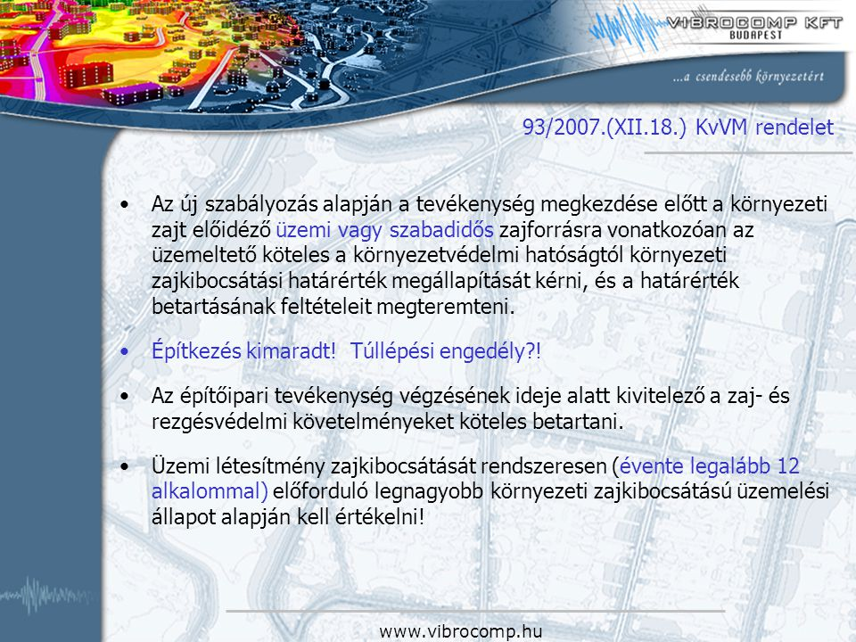 93/2007.(XII.18.) KvVM rendelet Az új szabályozás alapján a tevékenység megkezdése előtt a környezeti zajt előidéző üzemi vagy szabadidős zajforrásra