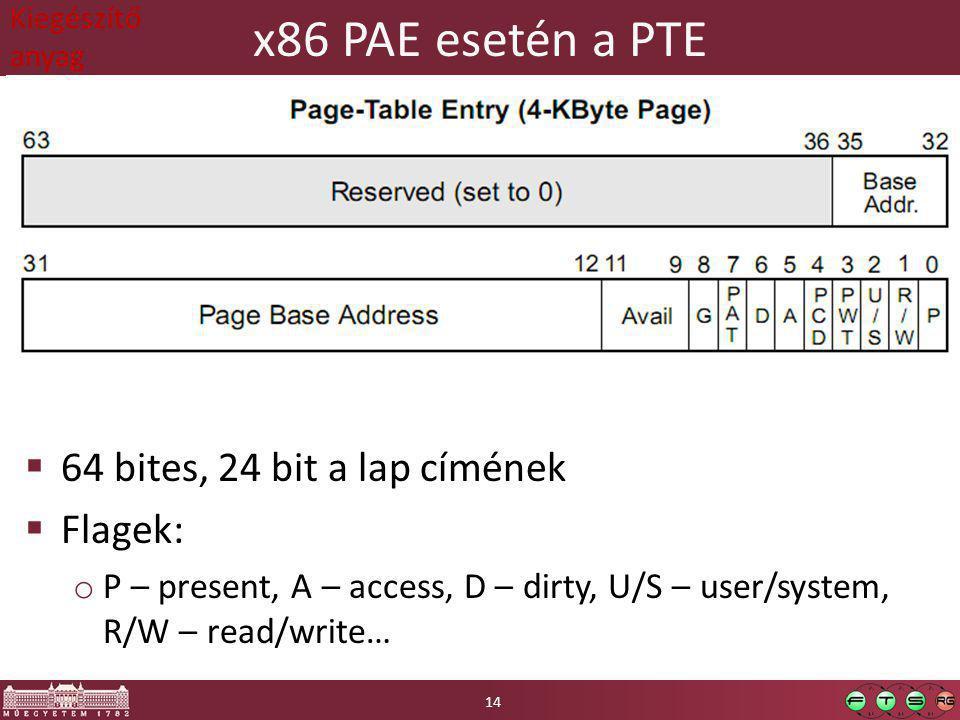 x86 PAE esetén a PTE  64 bites, 24 bit a lap címének  Flagek: o P – present, A – access, D – dirty, U/S – user/system, R/W – read/write… 14 Kiegészí