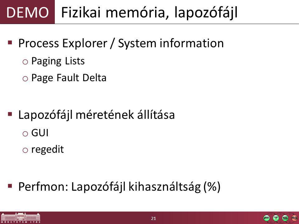 DEMO  Process Explorer / System information o Paging Lists o Page Fault Delta  Lapozófájl méretének állítása o GUI o regedit  Perfmon: Lapozófájl k