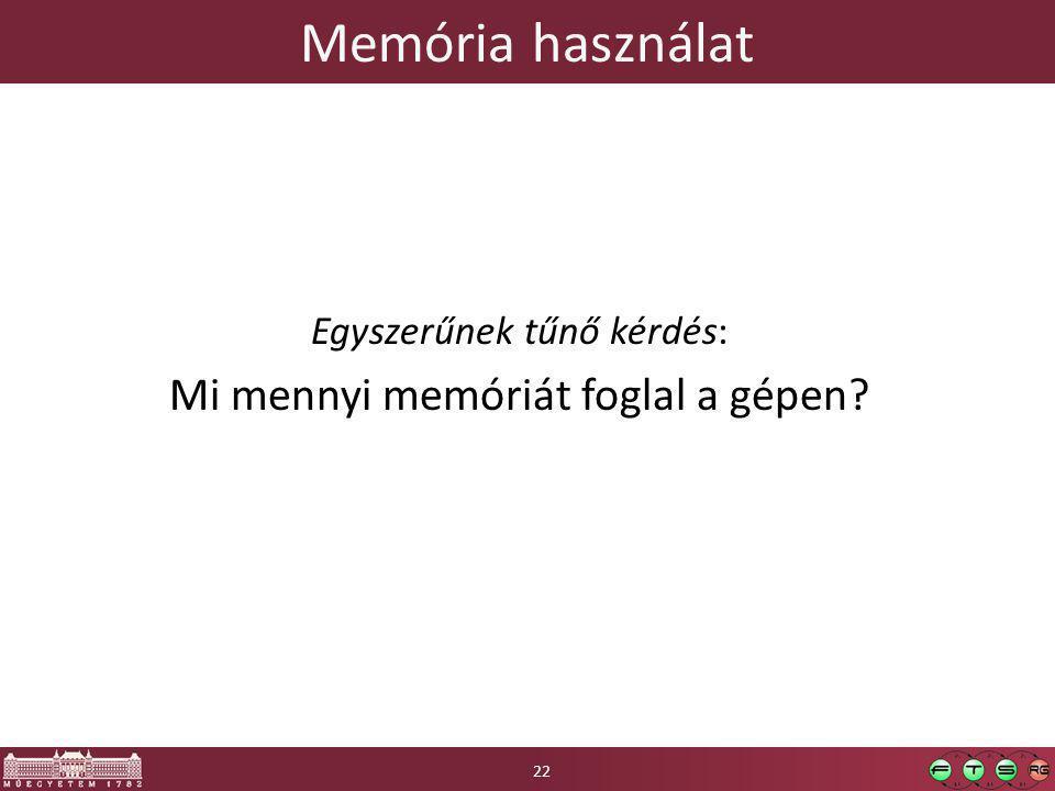 Memória használat Egyszerűnek tűnő kérdés: Mi mennyi memóriát foglal a gépen? 22