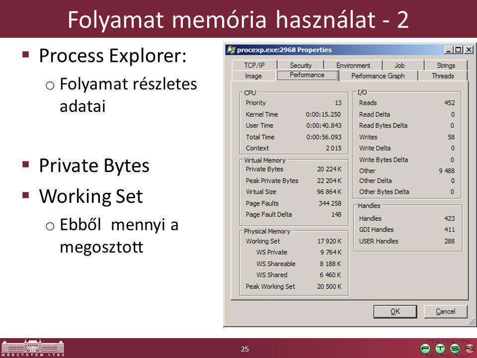 Folyamat memória használat - 2  Process Explorer: o Folyamat részletes adatai  Private Bytes  Working Set o Ebből mennyi a megosztott 25