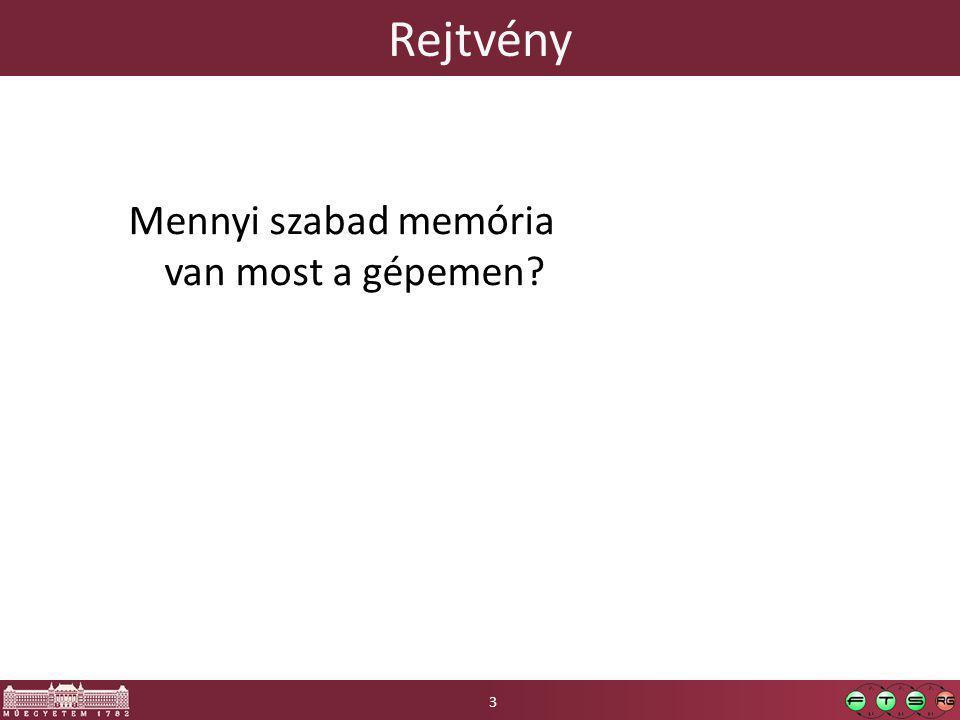 Rejtvény Mennyi szabad memória van most a gépemen? 3