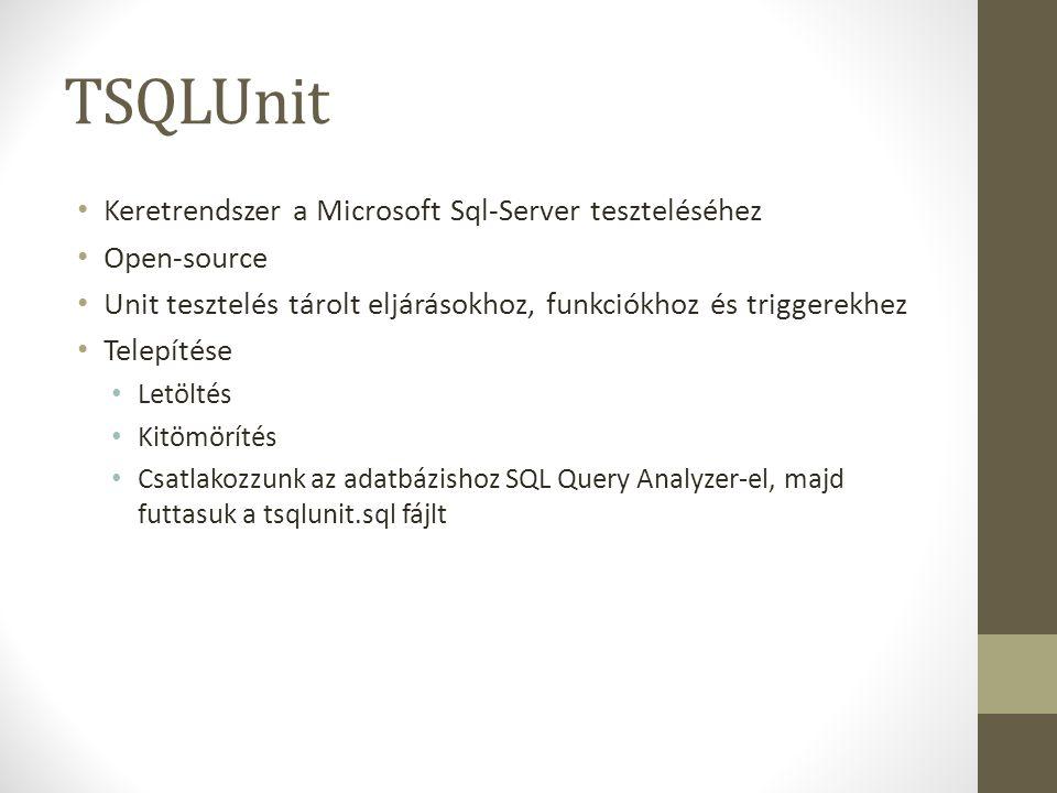TSQLUnit Keretrendszer a Microsoft Sql-Server teszteléséhez Open-source Unit tesztelés tárolt eljárásokhoz, funkciókhoz és triggerekhez Telepítése Letöltés Kitömörítés Csatlakozzunk az adatbázishoz SQL Query Analyzer-el, majd futtasuk a tsqlunit.sql fájlt