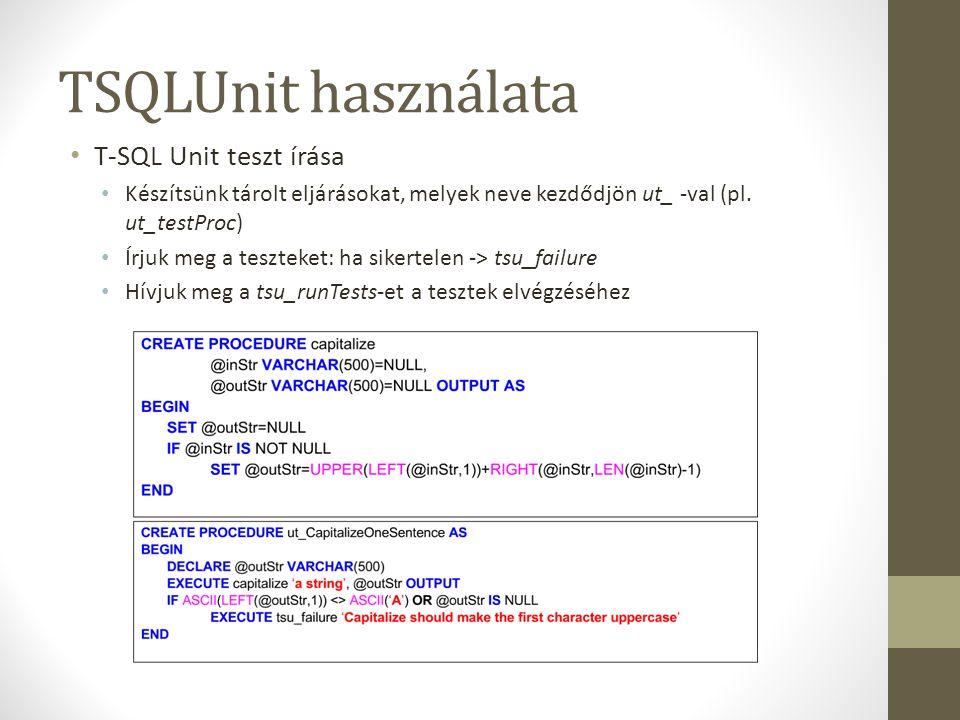 TSQLUnit használata T-SQL Unit teszt írása Készítsünk tárolt eljárásokat, melyek neve kezdődjön ut_ -val (pl. ut_testProc) Írjuk meg a teszteket: ha s