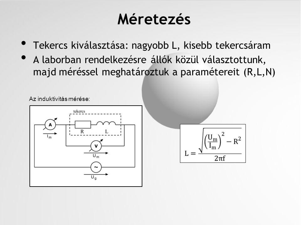 Tekercs kiválasztása: nagyobb L, kisebb tekercsáram A laborban rendelkezésre állók közül választottunk, majd méréssel meghatároztuk a paramétereit (R,
