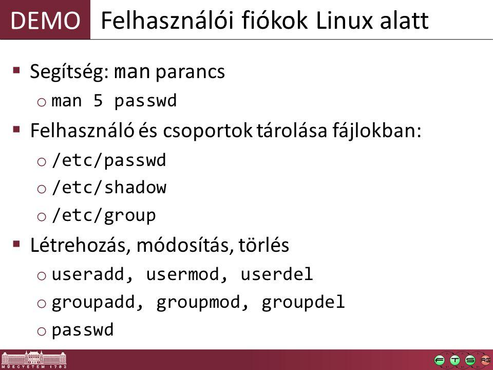 DEMO  Segítség: man parancs o man 5 passwd  Felhasználó és csoportok tárolása fájlokban: o /etc/passwd o /etc/shadow o /etc/group  Létrehozás, módo