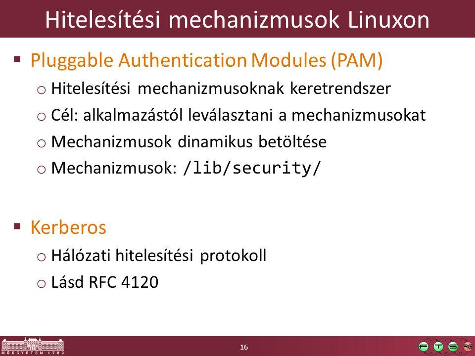 Hitelesítési mechanizmusok Linuxon  Pluggable Authentication Modules (PAM) o Hitelesítési mechanizmusoknak keretrendszer o Cél: alkalmazástól leválas
