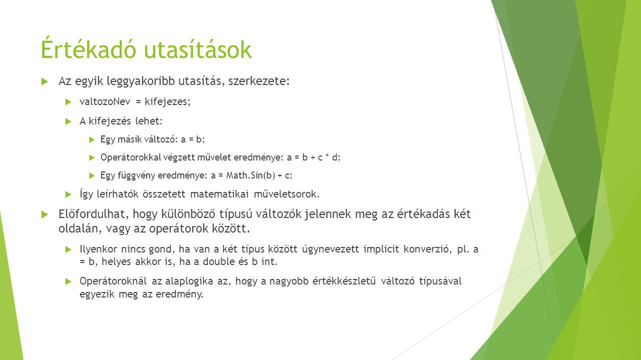 Értékadó utasítások  Az egyik leggyakoribb utasítás, szerkezete:  valtozoNev = kifejezes;  A kifejezés lehet:  Egy másik változó: a = b;  Operáto