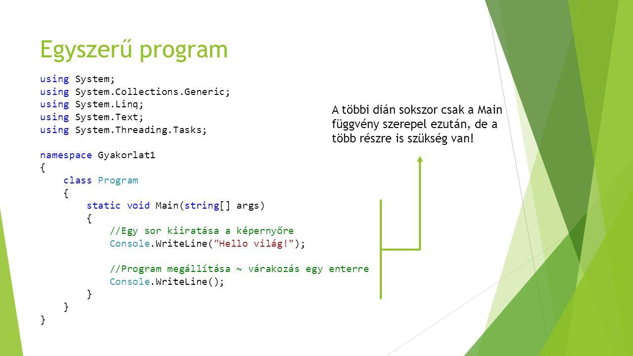Egyszerű program using System; using System.Collections.Generic; using System.Linq; using System.Text; using System.Threading.Tasks; namespace Gyakorl