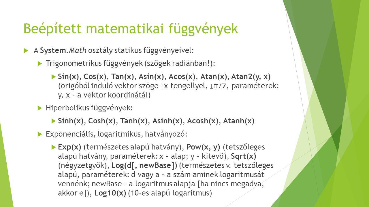 Beépített matematikai függvények  A System.Math osztály statikus függvényeivel:  Trigonometrikus függvények (szögek radiánban!):  Sin(x), Cos(x), T