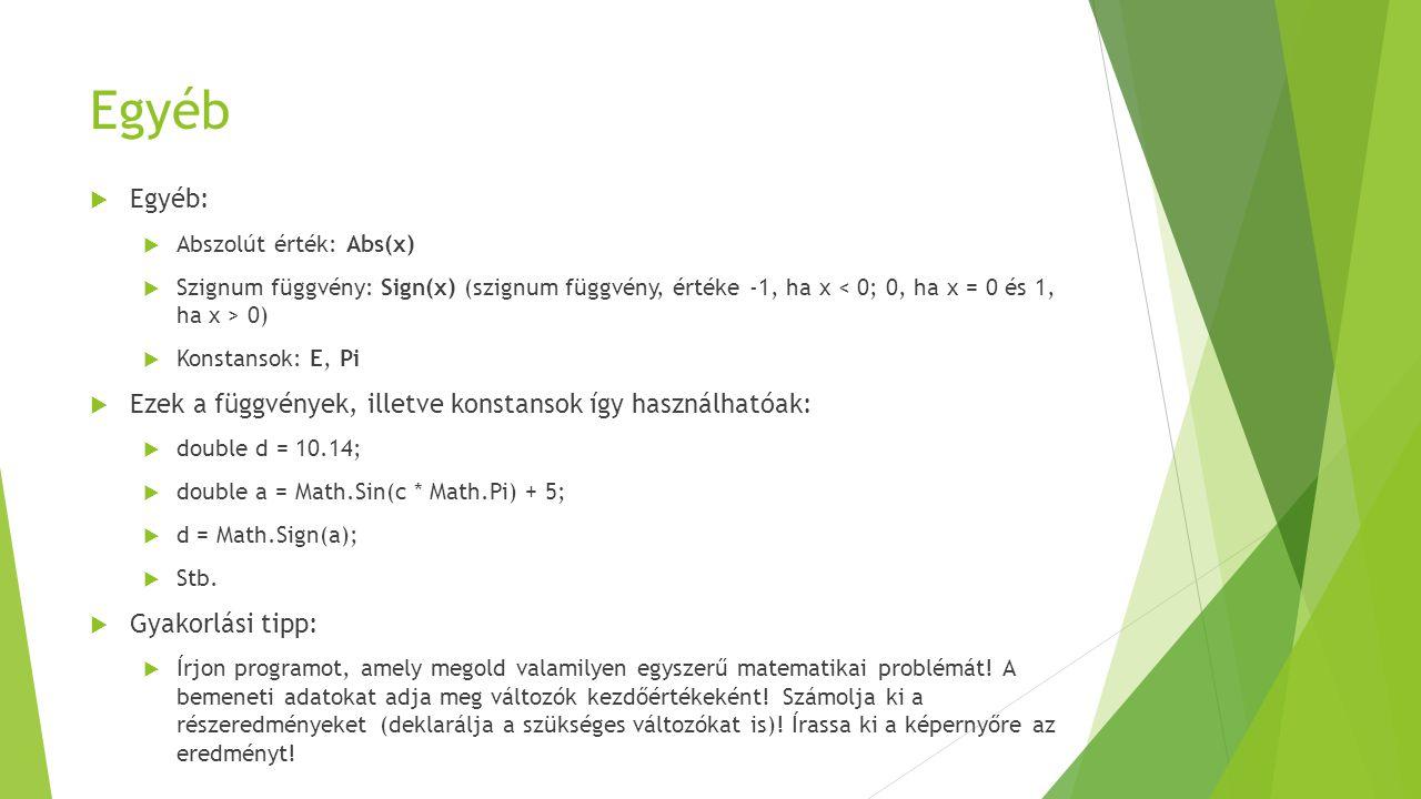 Egyéb  Egyéb:  Abszolút érték: Abs(x)  Szignum függvény: Sign(x) (szignum függvény, értéke -1, ha x 0)  Konstansok: E, Pi  Ezek a függvények, ill